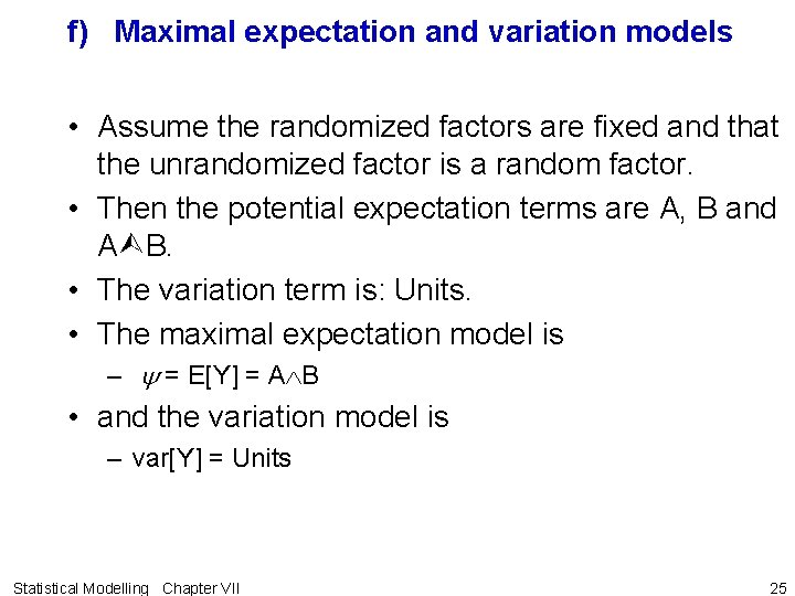 f) Maximal expectation and variation models • Assume the randomized factors are fixed and