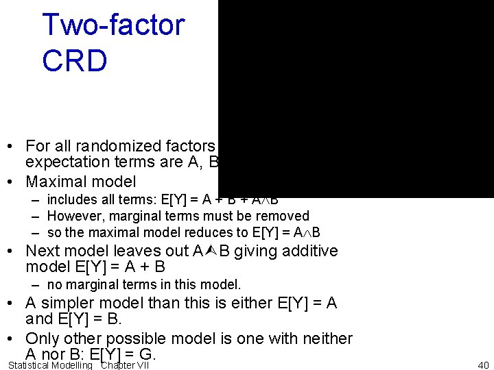 Two-factor CRD • For all randomized factors fixed, the potential expectation terms are A,