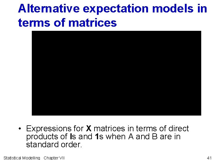 Alternative expectation models in terms of matrices • Expressions for X matrices in terms