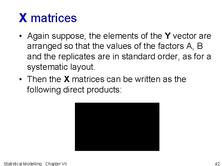 X matrices • Again suppose, the elements of the Y vector are arranged so