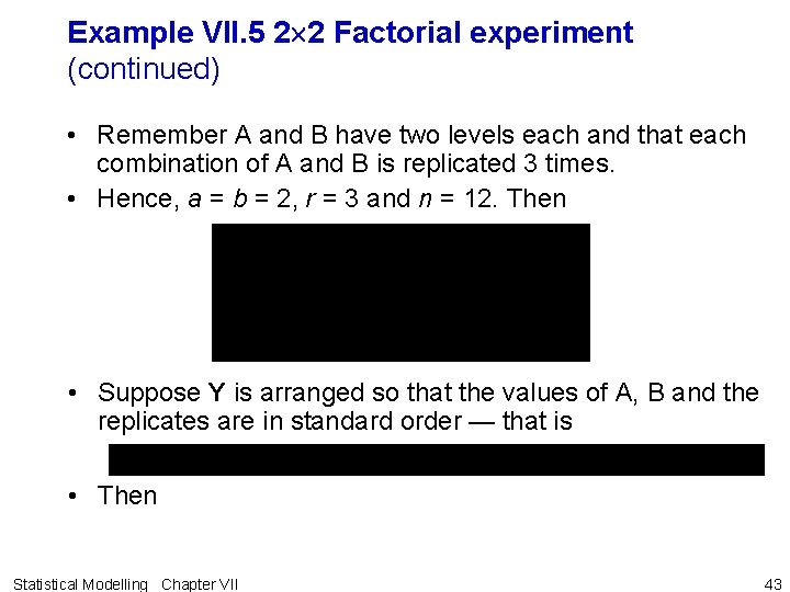 Example VII. 5 2 2 Factorial experiment (continued) • Remember A and B have