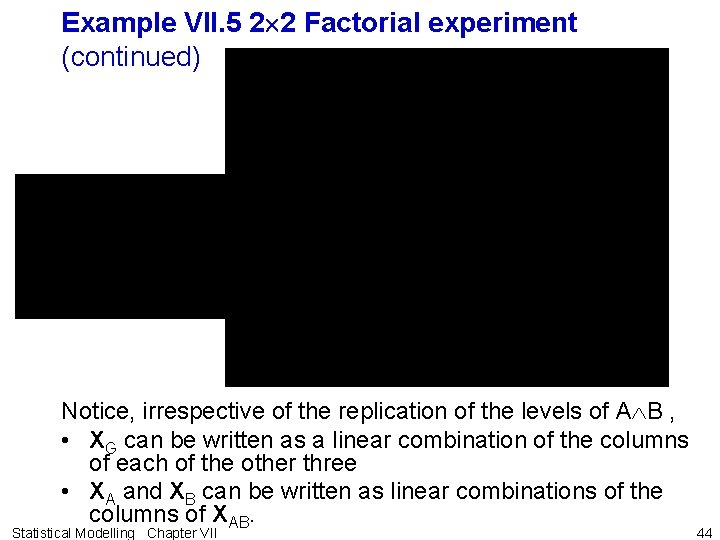 Example VII. 5 2 2 Factorial experiment (continued) Notice, irrespective of the replication of