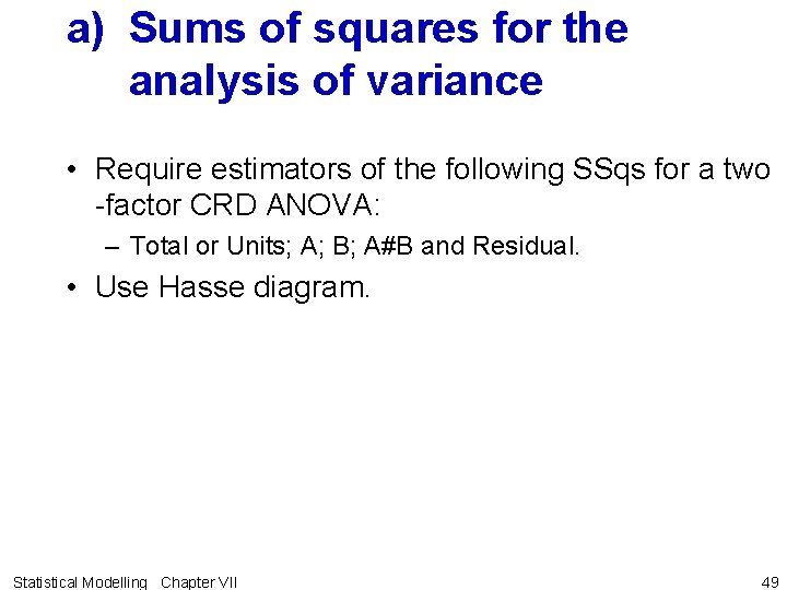 a) Sums of squares for the analysis of variance • Require estimators of the