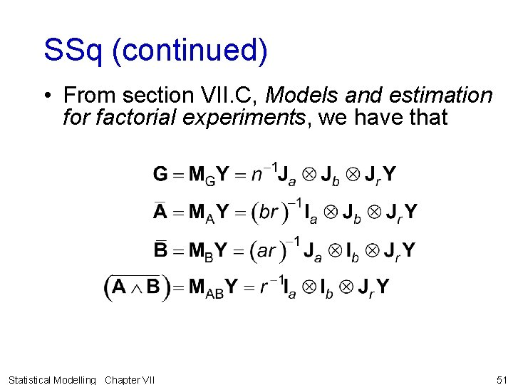 SSq (continued) • From section VII. C, Models and estimation for factorial experiments, we