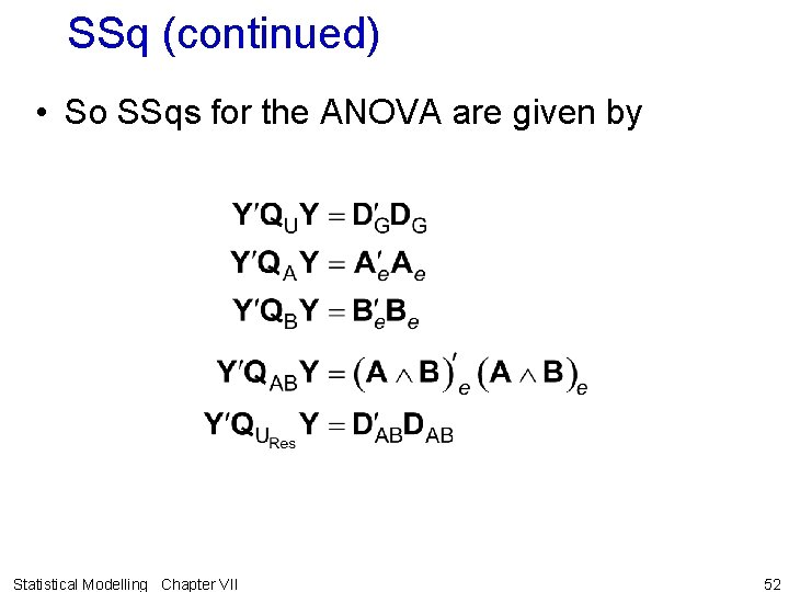 SSq (continued) • So SSqs for the ANOVA are given by Statistical Modelling Chapter