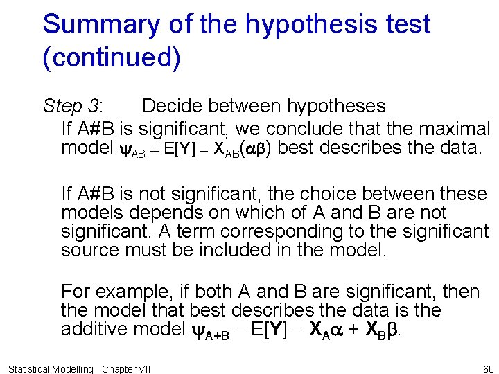 Summary of the hypothesis test (continued) Step 3: Decide between hypotheses If A#B is