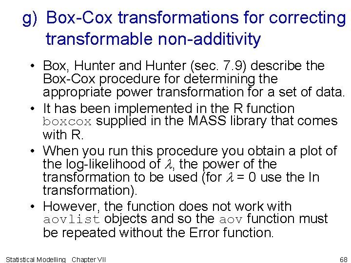 g) Box-Cox transformations for correcting transformable non-additivity • Box, Hunter and Hunter (sec. 7.