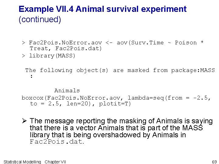 Example VII. 4 Animal survival experiment (continued) > Fac 2 Pois. No. Error. aov
