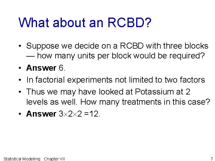 What about an RCBD? • Suppose we decide on a RCBD with three blocks