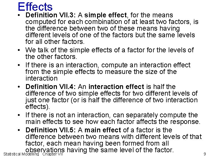 Effects • Definition VII. 3: A simple effect, for the means computed for each