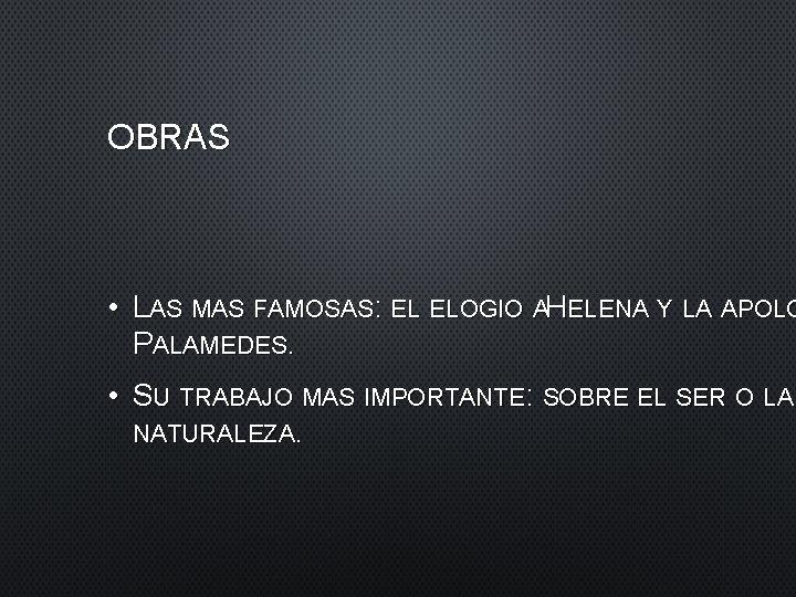 OBRAS • LAS MAS FAMOSAS: EL ELOGIO AHELENA Y LA APOLO PALAMEDES. • SU