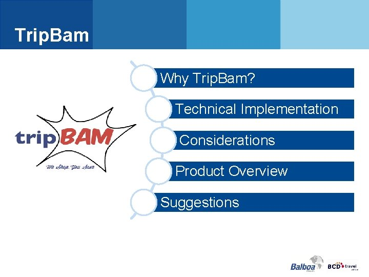Trip. Bam Why Trip. Bam? Technical Implementation Considerations Product Overview Suggestions