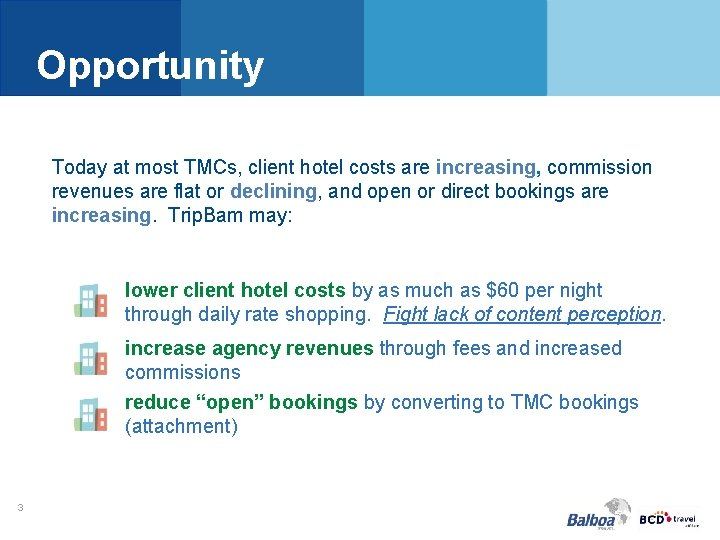 Opportunity Today at most TMCs, client hotel costs are increasing, commission revenues are flat