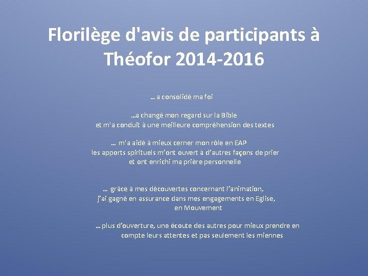 Florilège d'avis de participants à Théofor 2014 -2016 … a consolidé ma foi …a