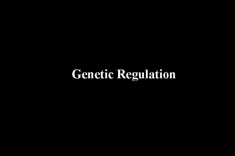 Genetic Regulation
