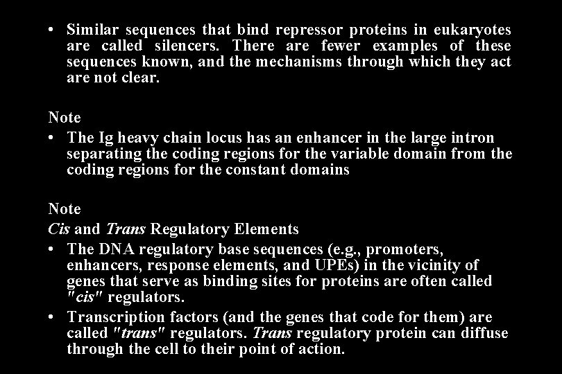 • Similar sequences that bind repressor proteins in eukaryotes are called silencers. There