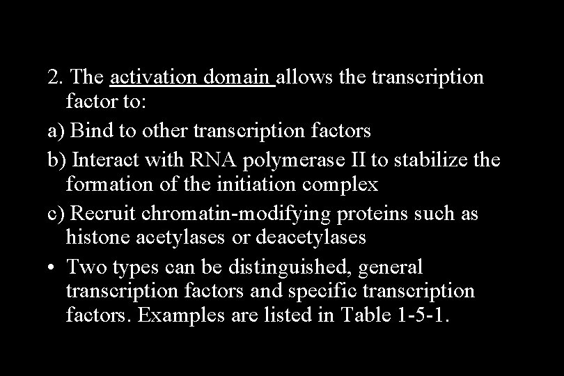 2. The activation domain allows the transcription factor to: a) Bind to other transcription