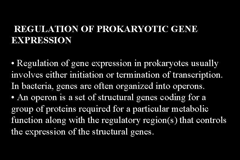 REGULATION OF PROKARYOTIC GENE EXPRESSION • Regulation of gene expression in prokaryotes usually involves