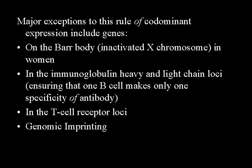 Major exceptions to this rule of codominant expression include genes: • On the Barr