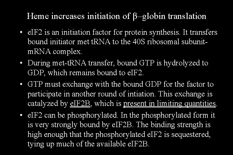 Heme increases initiation of β–globin translation • e. IF 2 is an initiation factor