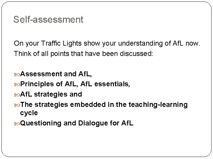 Self-assessment On your Traffic Lights show your understanding of Af. L now. Think of
