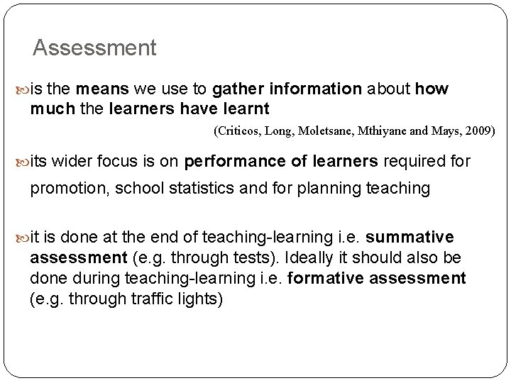 Assessment is the means we use to gather information about how much the learners