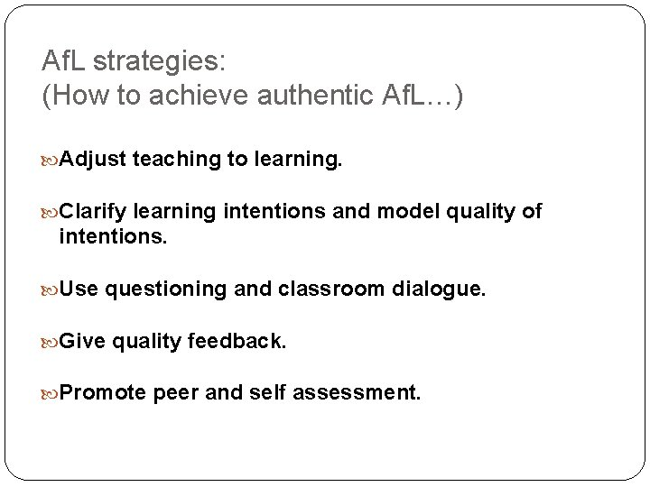 Af. L strategies: (How to achieve authentic Af. L…) Adjust teaching to learning. Clarify