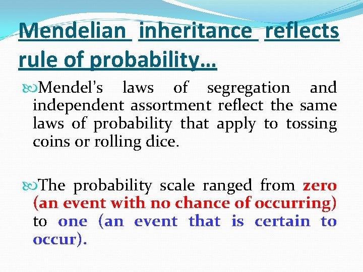 Mendelian inheritance reflects rule of probability… Mendel's laws of segregation and independent assortment reflect