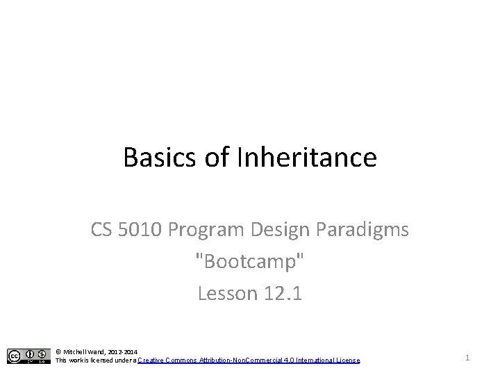 "Basics of Inheritance CS 5010 Program Design Paradigms ""Bootcamp"" Lesson 12. 1 © Mitchell"
