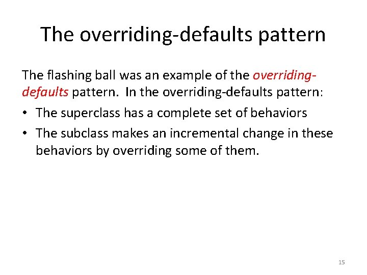 The overriding-defaults pattern The flashing ball was an example of the overridingdefaults pattern. In