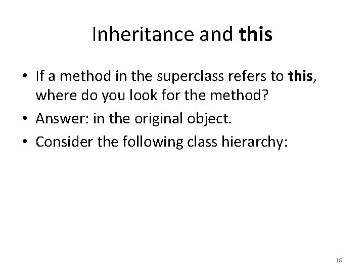 Inheritance and this • If a method in the superclass refers to this, where