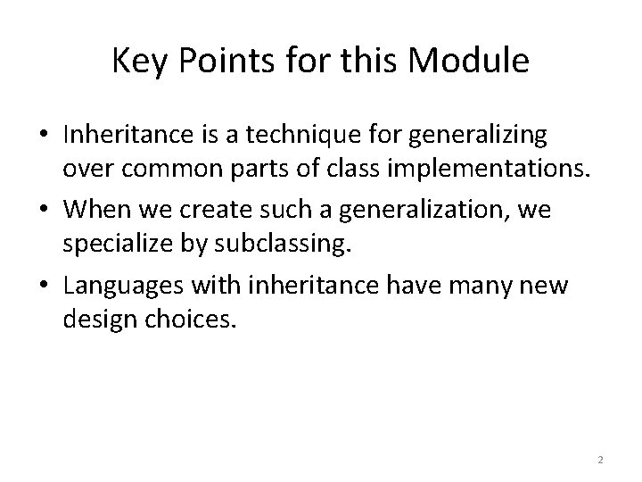 Key Points for this Module • Inheritance is a technique for generalizing over common