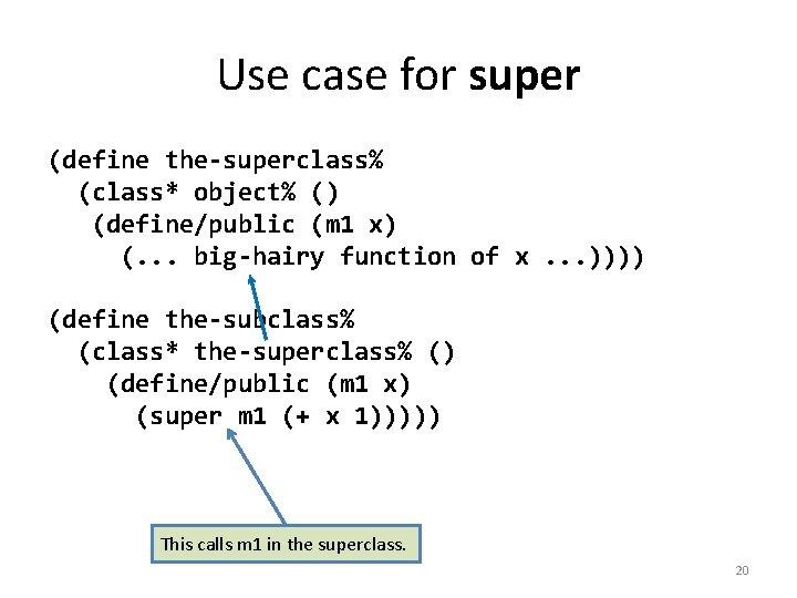 Use case for super (define the-superclass% (class* object% () (define/public (m 1 x) (.