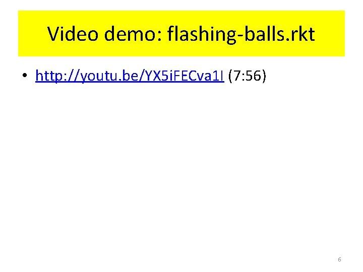 Video demo: flashing-balls. rkt • http: //youtu. be/YX 5 i. FECva 1 I (7: