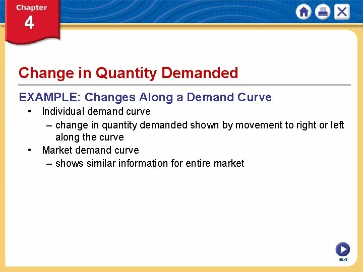 Change in Quantity Demanded EXAMPLE: Changes Along a Demand Curve • Individual demand curve