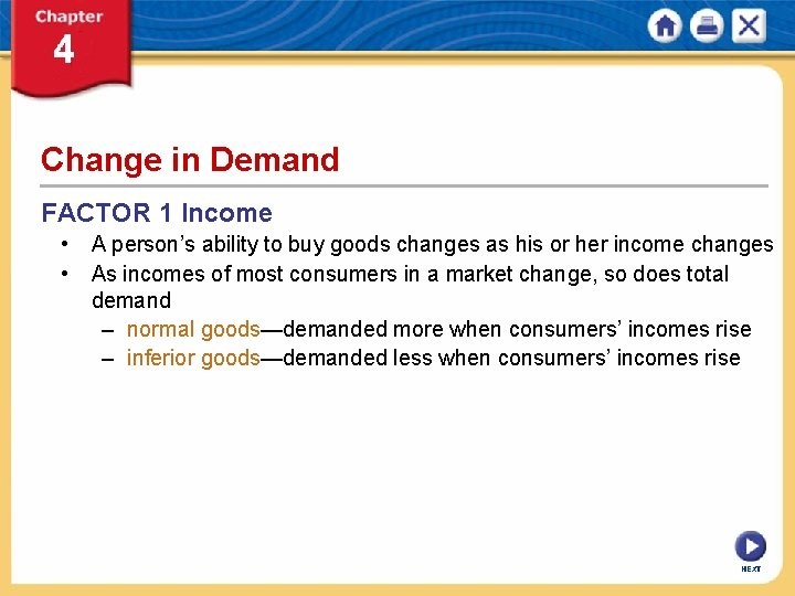 Change in Demand FACTOR 1 Income • A person's ability to buy goods changes