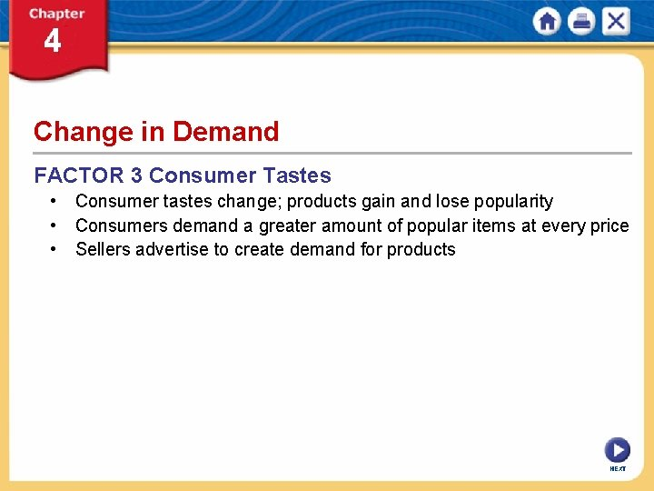 Change in Demand FACTOR 3 Consumer Tastes • Consumer tastes change; products gain and