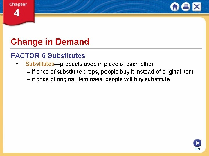 Change in Demand FACTOR 5 Substitutes • Substitutes—products used in place of each other