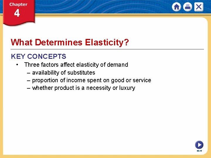 What Determines Elasticity? KEY CONCEPTS • Three factors affect elasticity of demand – availability