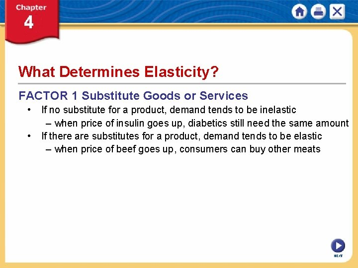 What Determines Elasticity? FACTOR 1 Substitute Goods or Services • If no substitute for