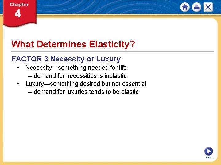 What Determines Elasticity? FACTOR 3 Necessity or Luxury • Necessity—something needed for life –