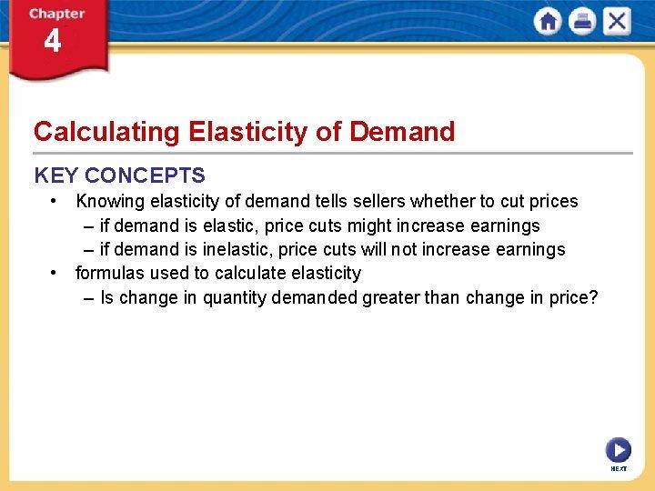Calculating Elasticity of Demand KEY CONCEPTS • Knowing elasticity of demand tells sellers whether