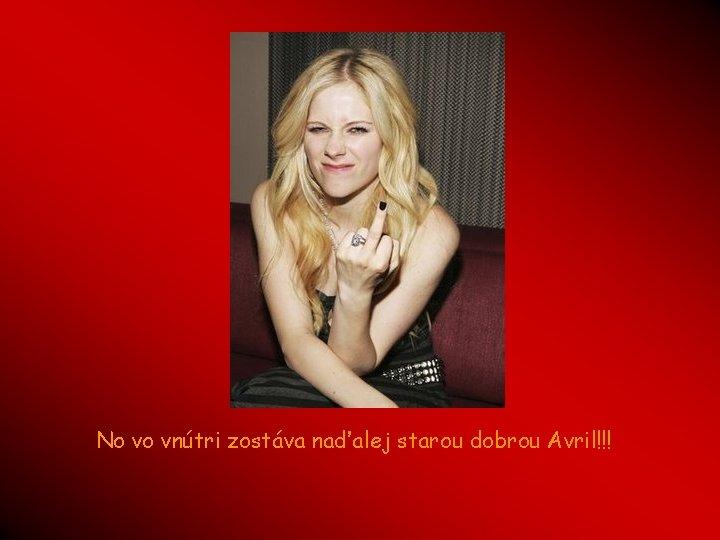 No vo vnútri zostáva naďalej starou dobrou Avril!!!