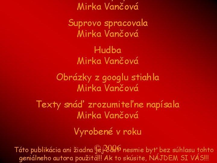 Mirka Vančová Suprovo spracovala Mirka Vančová Hudba Mirka Vančová Obrázky z googlu stiahla Mirka