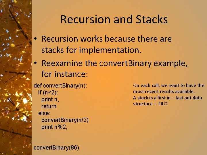 Recursion and Stacks • Recursion works because there are stacks for implementation. • Reexamine