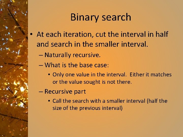 Binary search • At each iteration, cut the interval in half and search in