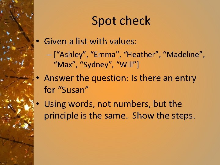 """Spot check • Given a list with values: – [""""Ashley"""", """"Emma"""", """"Heather"""", """"Madeline"""", """"Max"""","""