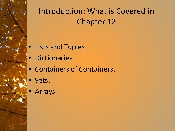Introduction: What is Covered in Chapter 12 • • • Lists and Tuples. Dictionaries.