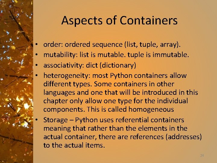 Aspects of Containers order: ordered sequence (list, tuple, array). mutability: list is mutable. tuple