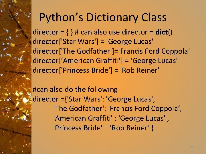 Python's Dictionary Class director = { } # can also use director = dict()